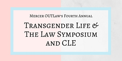 Mercer OUTLaw Transgender Life & The Law Symposium