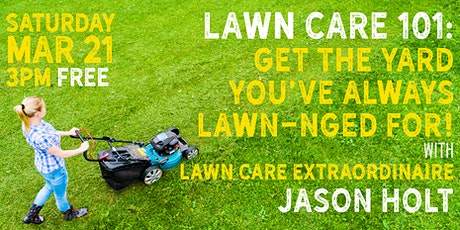 LAWN CARE 101: GET THE YARD YOU'VE ALWAYS LAWN-NGED FOR! tickets