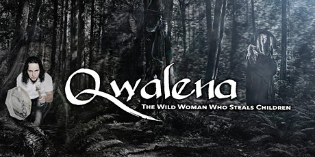 Qwalena: The Wild Woman Who Steals Children tickets
