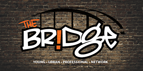 """The Bridge"" Young. Urban. Professional. Network. Takeover -Official Launch tickets"