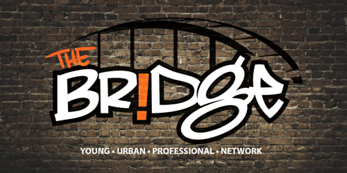"""""""The Bridge"""" Young. Urban. Professional. Network. Takeover -Official Launch"""