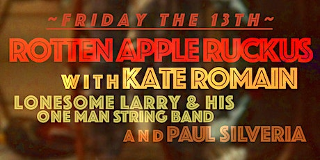 Friday the 13th ~ Rotten Apple Ruckus & Kate Romain w/ friends~ tickets