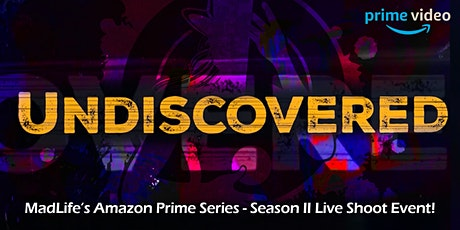 Undiscovered - MadLife's Amazon Prime Series - Season 2 Live Shoot Event! tickets