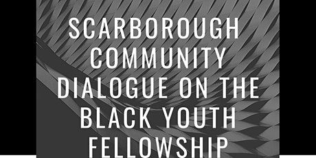 Scarborough Community Dialogue on the Black Youth Fellowship tickets