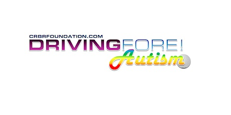 CRBR: Driving FORE! Autism Charity Golf Tournament tickets