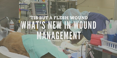 'Tis But A Flesh Wound: What's New In Veterinary Wound Management tickets