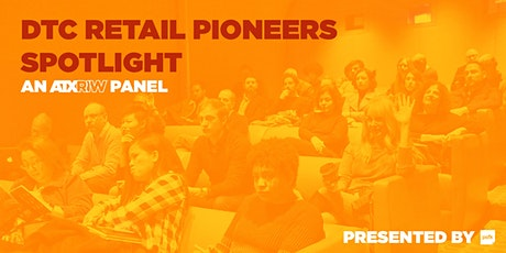 POSTPONED: DTC Retail Pioneers Spotlight & Happy Hour Drinks tickets