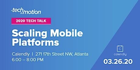 POSTPONED: Tech Talk: Scaling Mobile Platforms tickets