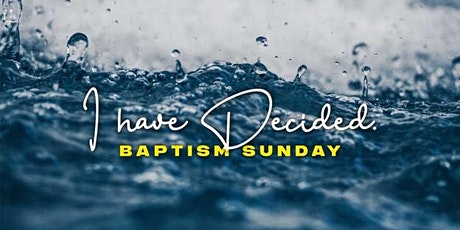 I  have decided - Baptism Sunday tickets
