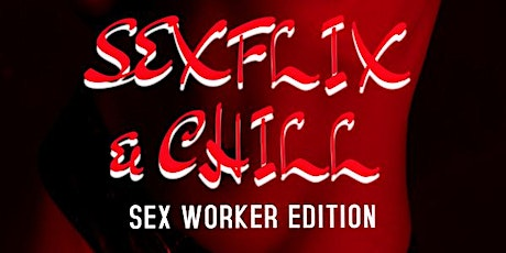 SEXFLIX & CHILL: SEX WORKER  EDITION tickets