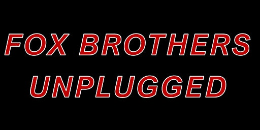Fox Brothers Unplugged