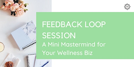 Feedback Loop Sessions: Mini Mastermind for Your Wellness Biz tickets