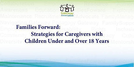 Families Forward - Strategies for Caregivers w/ Children Under & Over 18 tickets