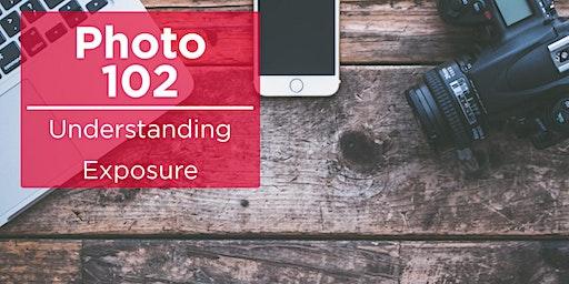 Photo 102 - Understanding Exposure & More