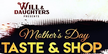 Will & Daughters Presents  Mother's Day Taste & Shop tickets