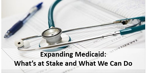 Expanding Medicaid:  What's at Stake and What We Can Do