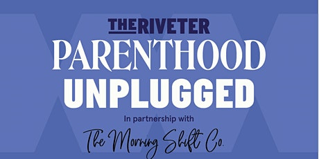 Parenthood Unplugged: Slow Down to Speed Up at The Riveter Marina Del Rey tickets