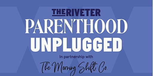 Parenthood Unplugged: Slow Down to Speed Up at The Riveter Marina Del Rey