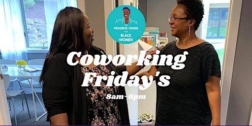 Coworking Friday's at the Progress Center for Black Women