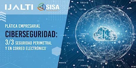 Ciberseguridad: Seguridad Perimetral y en Correo Electrónico boletos