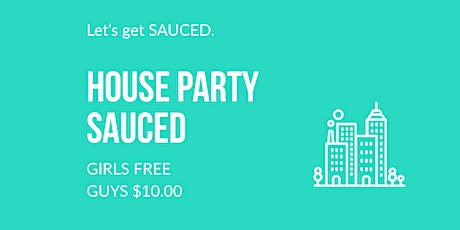 LETS GET SAUCED - HOUSE PARTY tickets