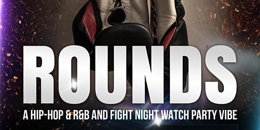 Rounds: A Fight Night Watch Party and Hip-Hop and R&B Vibe