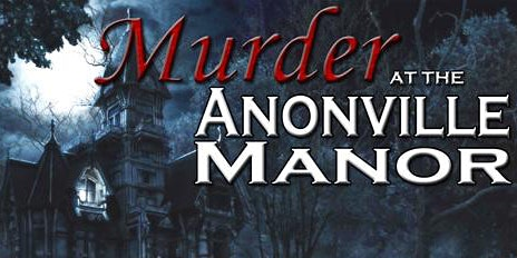 MURDER AT ANONVILLE MANOR Murder Mystery Dinner Theater