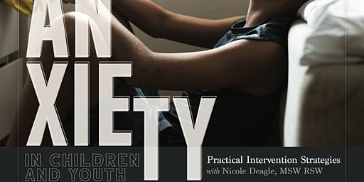 Anxiety in Children and Youth: Practical Intervention Strategies