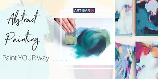 Paint YOUR way!  - Abstract Painting Class - Art Bar 39