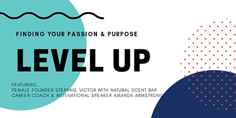 LEVEL UP | Finding Your Passion & Purpose tickets