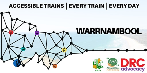 ACCESSIBLE TRAINS  Every Day, Every Train: Warrnambool Campaign Workshop