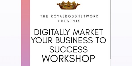 Digitally Market Your Business To Success Workshop tickets