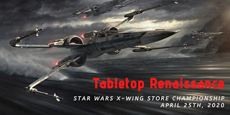 Tabletop Renaissance X-Wing Store Championship tickets
