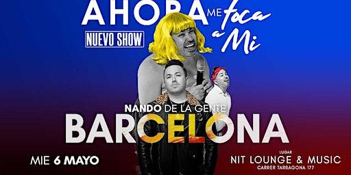 NANDO DE LA GENTE - BARCELONA - AHORA ME TOCA A MI