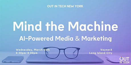 Out in Tech NY | Mind the Machine: AI-Powered Media and Marketing tickets