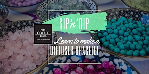 Orion Springfield - Sip 'n' learn to make a diffuser bracelet!