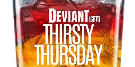 THIRSTY THURSDAYS, sponsored by Deviant Events tickets