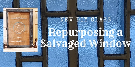 Re-purposing a Salvaged Window tickets
