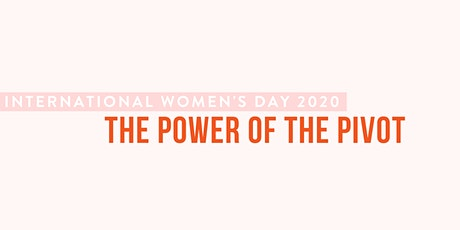 International Womens Day | The Power of the Pivot tickets