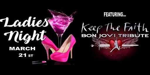 4th Annual Ladies Night with the #1 Bon Jovi Tribute - Keep The Faith!