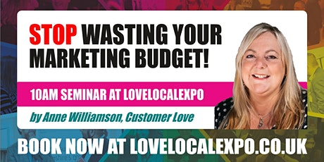 Stop Wasting Your Marketing Budget! - 10am seminar at lovelocalexpo 2020 (14 October, Burnley) tickets