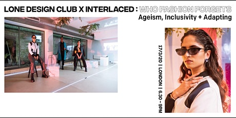 LDC x INTERLACED: Who Fashion Forgets - ageism, inclusivity + adapting tickets