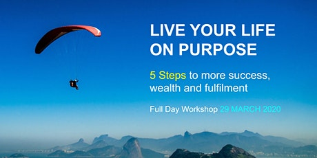 Live Your Life On Purpose: 5 Steps to more success, wealth and fulfilment tickets