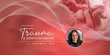 Workshop Trauma e Desenvolvimento com Liana Netto Ph,D. ingressos