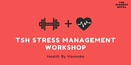 TSH x Health By Hanneke, Stress Management Workshop POSTPONED tickets
