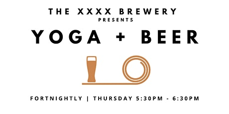 POSTPONED - Yoga + Beer at the XXXX Brewery (Back by popular demand) tickets