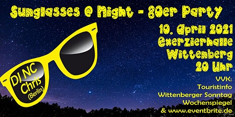 Sunglasses @ Night - 80er Jahre Party in Wittenberg - 10.04.2021 Tickets