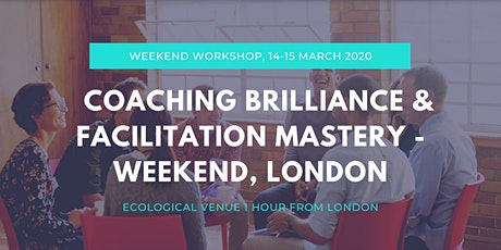 Learn Coaching Brilliance and Facilitation Mastery - Weekend, London  tickets