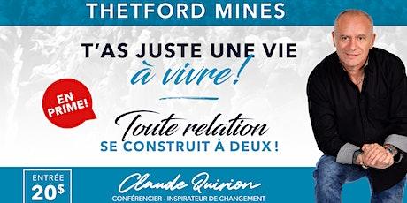 Thetford Mines, Conférence:  T'as juste une vie à vivre ! 20$ billets