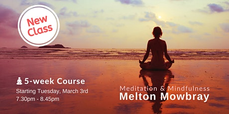 New Meditation & Mindfulness 5 week course in Melton Mowbray tickets